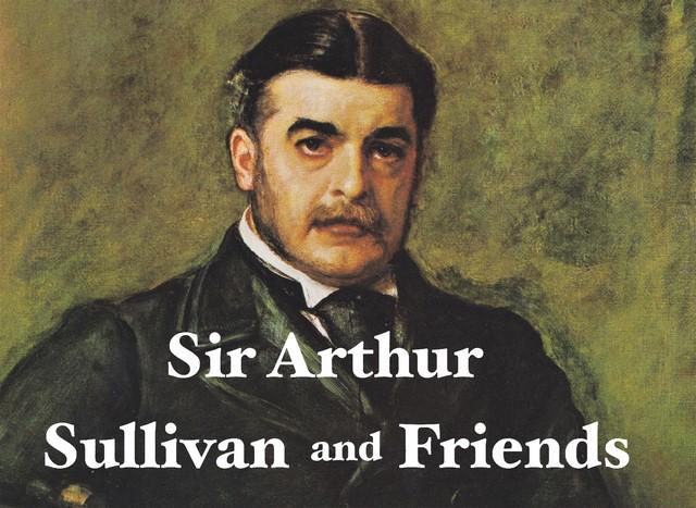 Sir Arthur Sullivan and Friends - Season 2020 ~ Gilbert & Sullivan Opera Victoria
