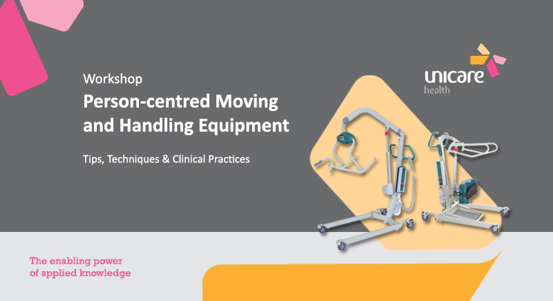 Unicare Health Workshop : Person-Centred Moving and Handling Equipment